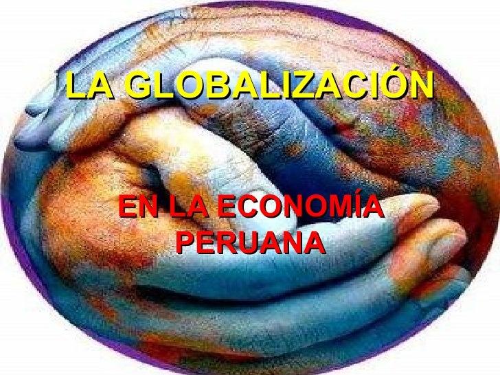 LA GLOBALIZACIÓN  EN LA ECONOMÍA     PERUANA
