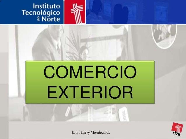 Econ. Larry Mendoza C. COMERCIO EXTERIOR