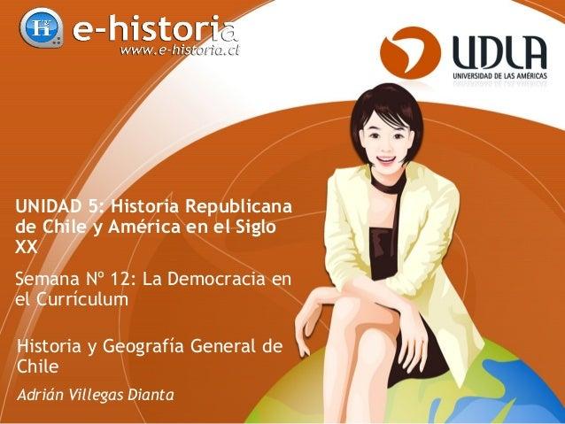 UNIDAD 5: Historia Republicana de Chile y América en el Siglo XX Semana Nº 12: La Democracia en el Currículum Historia y G...