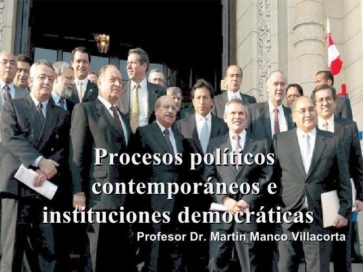 Procesos políticos      contemporáneos einstituciones democráticas.              democráticas         Profesor Dr. Martin ...