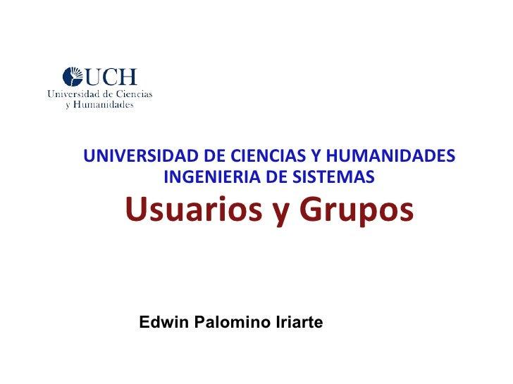 UNIVERSIDAD DE CIENCIAS Y HUMANIDADESLinux RHC030INGENIERIA DE SISTEMAS        Usuarios y Grupos         Edwin Palomino Ir...