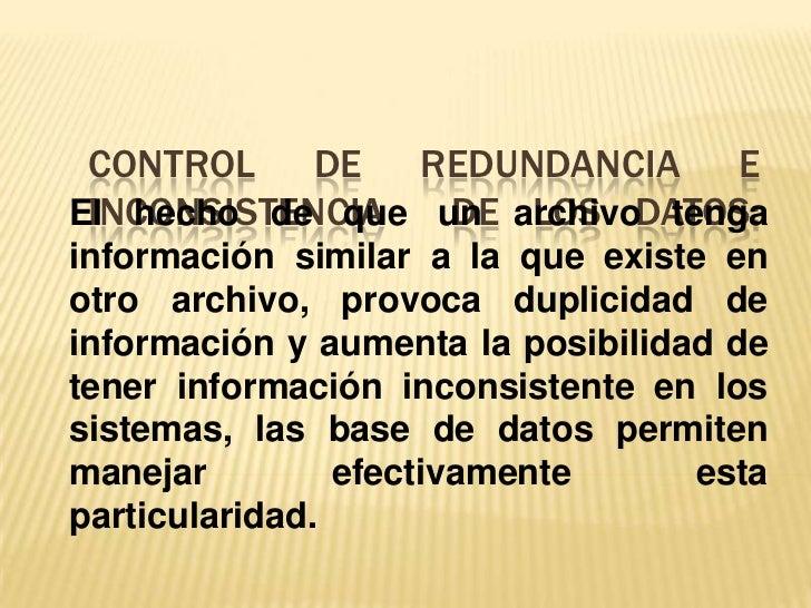 CONTROL DE REDUNDANCIA EEl hecho de que un archivoDATOS: INCONSISTENCIA  DE LOS     tengainformación similar a la que exis...