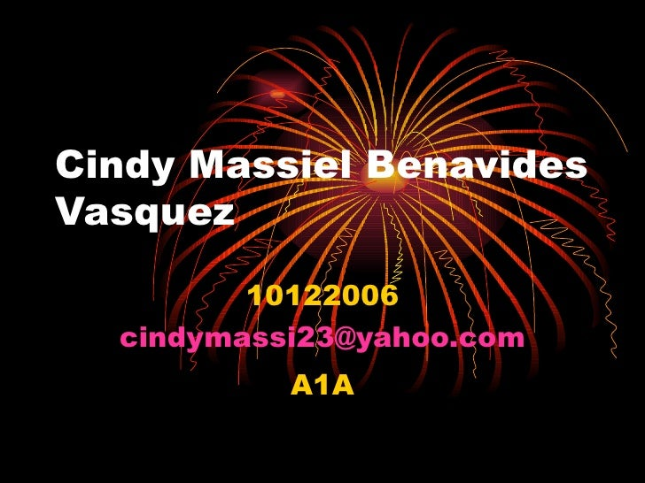 Cindy Massiel Benavides Vasquez 10122006 [email_address] A1A