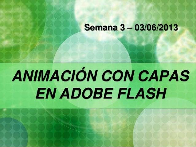 ANIMACIÓN CON CAPAS EN ADOBE FLASH Semana 3 – 03/06/2013
