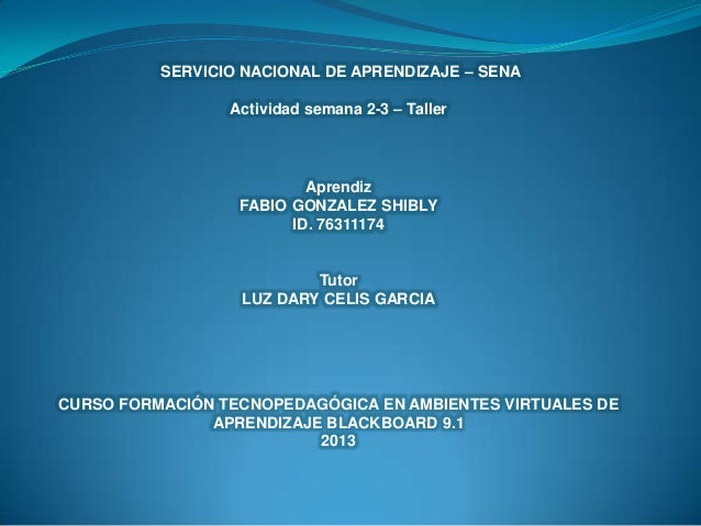 SERVICIO NACIONAL DE APRENDIZAJE – SENA Actividad semana 2-3 – Taller  Aprendiz FABIO GONZALEZ SHIBLY ID. 76311174  Tutor ...