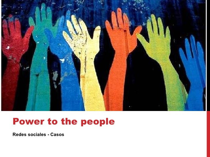 <ul><li>Redes sociales - Casos </li></ul>Power to the people