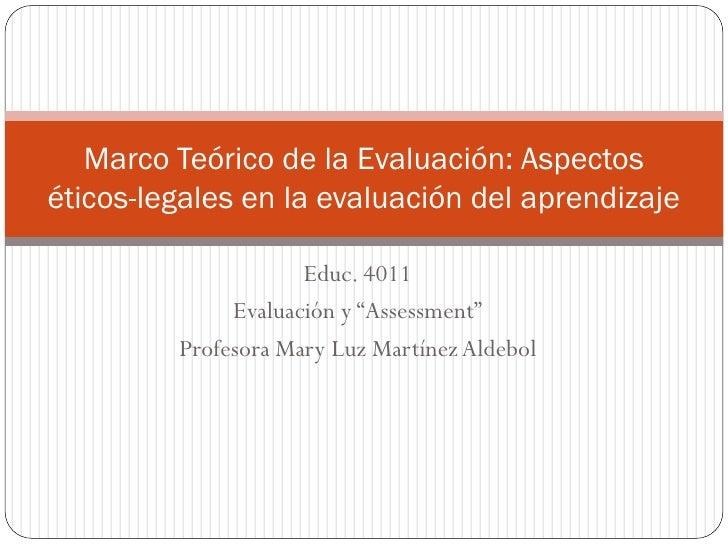 Marco Teórico de la Evaluación: Aspectos éticos-legales en la evaluación del aprendizaje                       Educ. 4011 ...