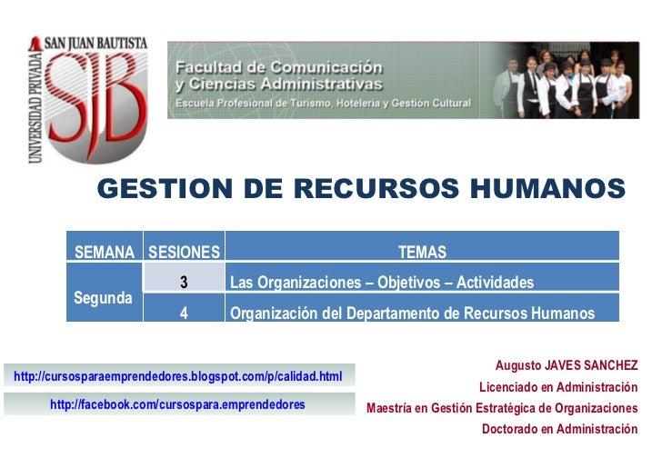 GESTION DE RECURSOS HUMANOS Augusto JAVES SANCHEZ Licenciado en Administración Maestría en Gestión Estratégica de Organiza...