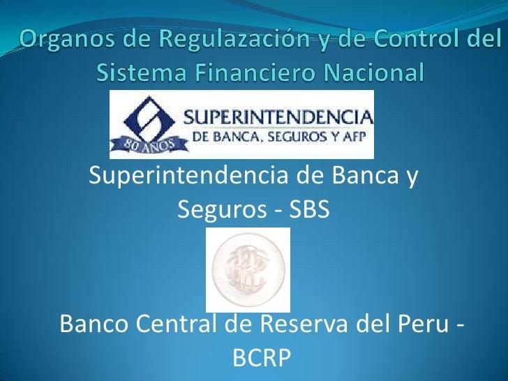 Organos de Regulazación y de Control del Sistema Financiero Nacional<br />Superintendencia de Banca y Seguros - SBS<br />B...