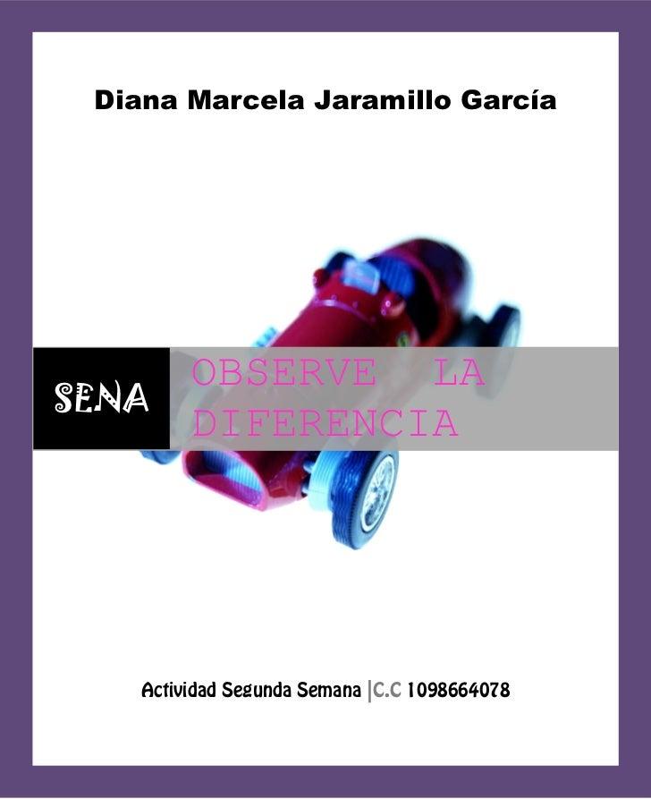 Diana Marcela Jaramillo García         OBSERVE LASENA         DIFERENCIA    Actividad Segunda Semana |C.C 1098664078