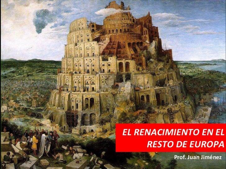 EL RENACIMIENTO EN EL     RESTO DE EUROPA          Prof. Juan Jiménez