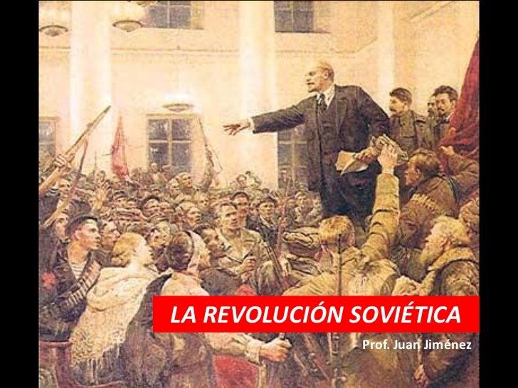 LA REVOLUCIÓN SOVIÉTICA               Prof. Juan Jiménez