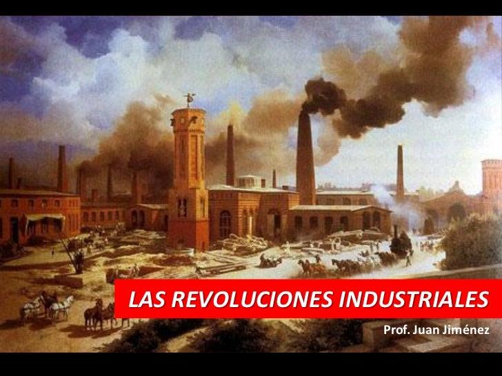 LAS REVOLUCIONES INDUSTRIALES                    Prof. Juan Jiménez