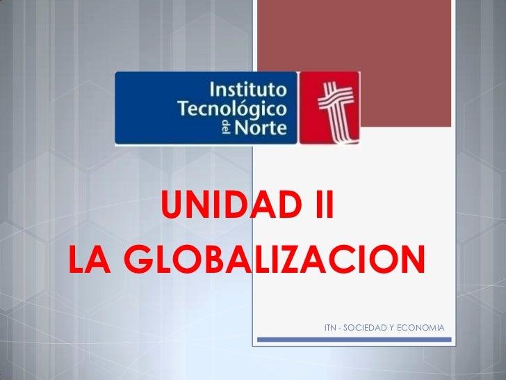 UNIDAD IILA GLOBALIZACION           ITN - SOCIEDAD Y ECONOMIA
