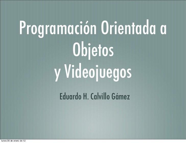 Programación Orientada a                         Objetos                      y Videojuegos                          Eduar...