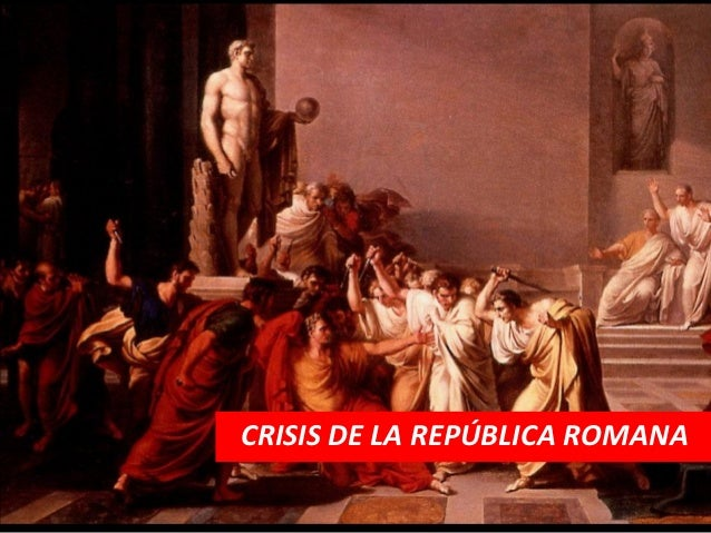 CRISIS DE LA REPÚBLICA ROMANA
