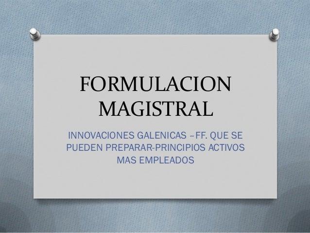 FORMULACIONMAGISTRALINNOVACIONES GALENICAS –FF. QUE SEPUEDEN PREPARAR-PRINCIPIOS ACTIVOSMAS EMPLEADOS