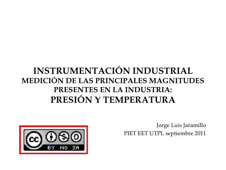 INSTRUMENTACIÓN INDUSTRIALMEDICIÓN DE LAS PRINCIPALES MAGNITUDES PRESENTES EN LA INDUSTRIA: PRESIÓN Y TEMPERATURA<br />Jor...