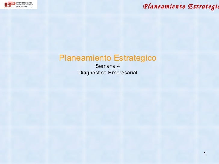 Planeamiento EstrategicPlaneamiento Estrategico          Semana 4    Diagnostico Empresarial                              ...