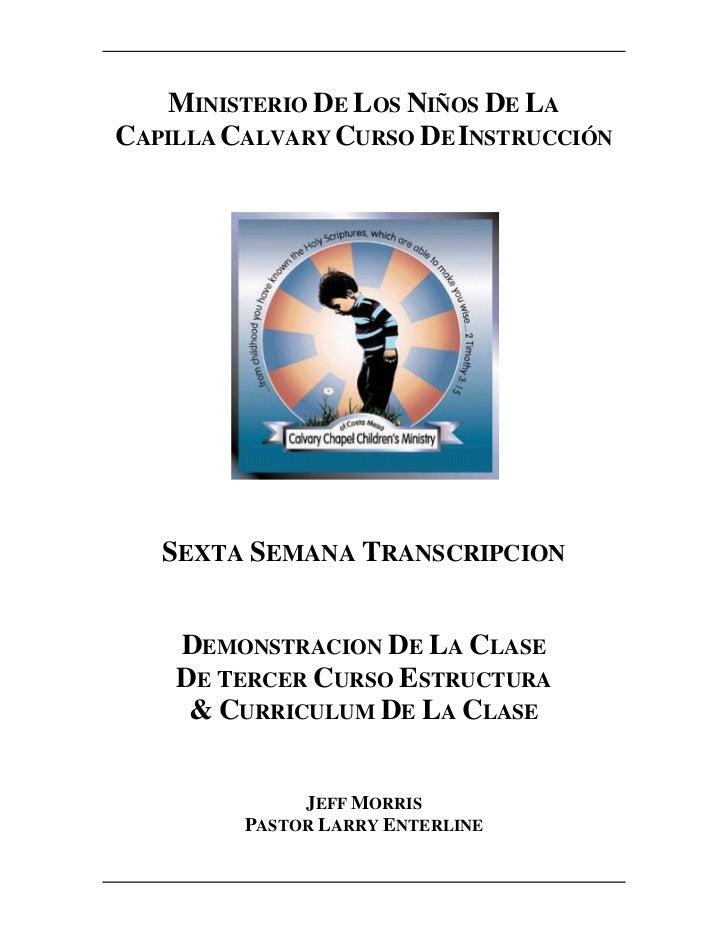 MINISTERIO DE LOS NIÑOS DE LACAPILLA CALVARY CURSO DE INSTRUCCIÓN   SEXTA SEMANA TRANSCRIPCION    DEMONSTRACION DE LA CLAS...