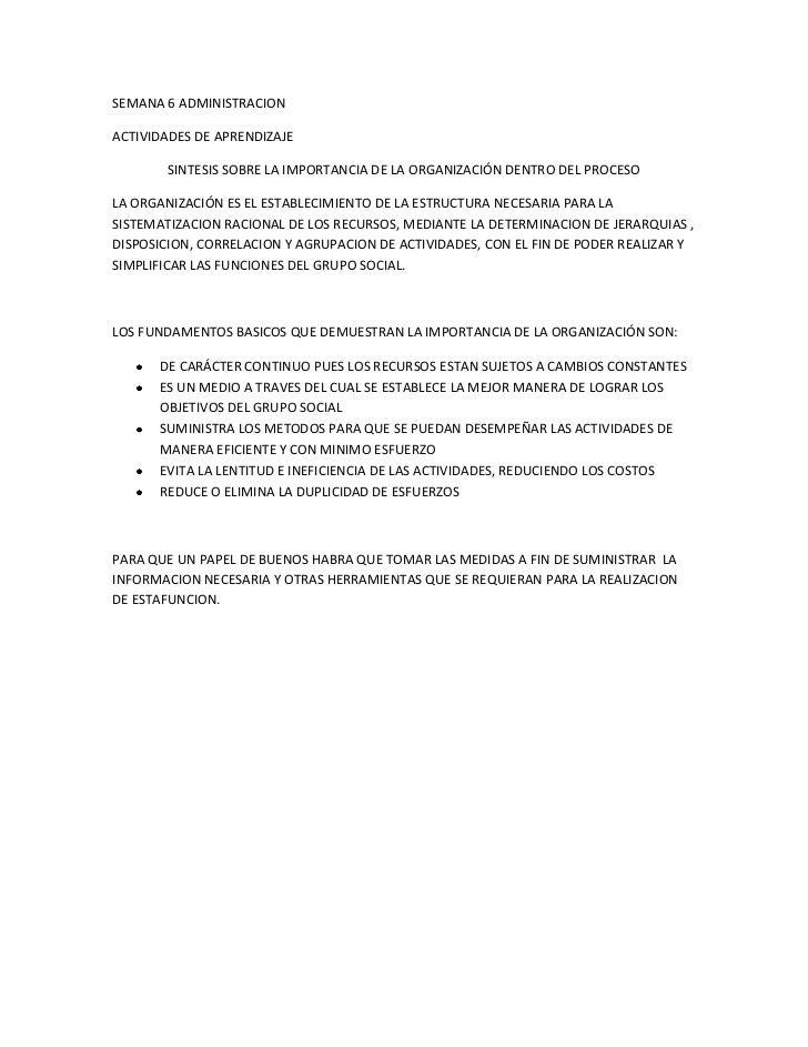 SEMANA 6 ADMINISTRACION<br />ACTIVIDADES DE APRENDIZAJE<br />SINTESIS SOBRE LA IMPORTANCIA DE LA ORGANIZACIÓN DENTRO DEL P...