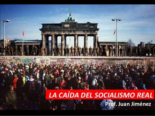 LA CAÍDA DEL SOCIALISMO REAL               Prof. Juan Jiménez