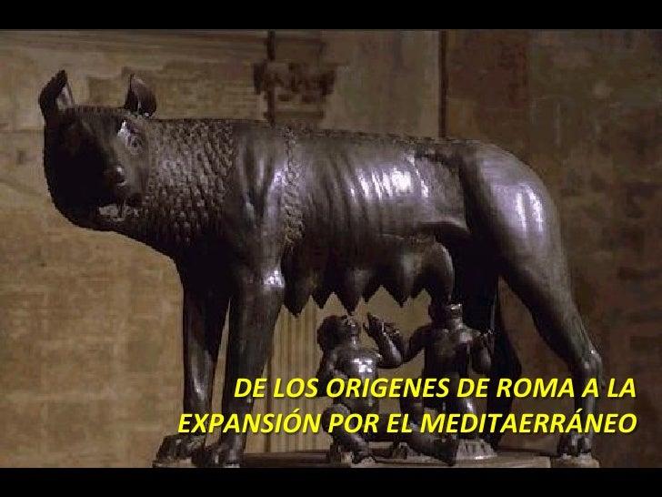 DE LOS ORÍGENES DE ROMA A LA EXPANSIÓN