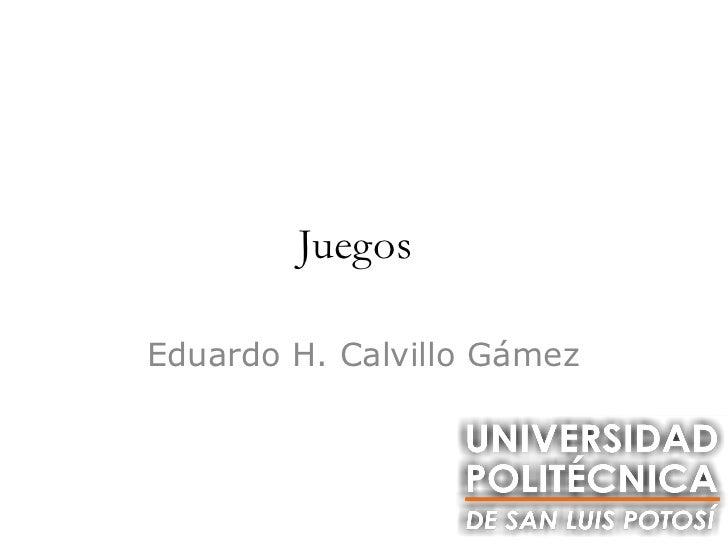 JuegosEduardo H. Calvillo Gámez