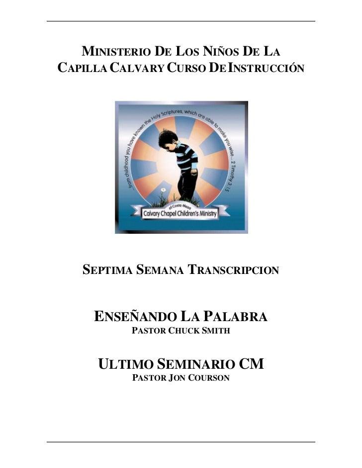 MINISTERIO DE LOS NIÑOS DE LACAPILLA CALVARY CURSO DE INSTRUCCIÓN   SEPTIMA SEMANA TRANSCRIPCION     ENSEÑANDO LA PALABRA ...