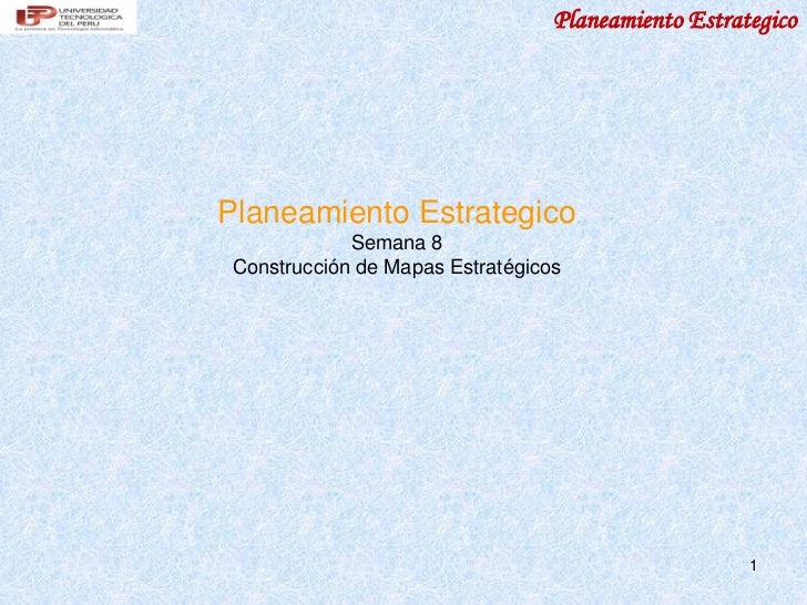 Planeamiento EstrategicoPlaneamiento Estrategico             Semana 8 Construcción de Mapas Estratégicos                  ...