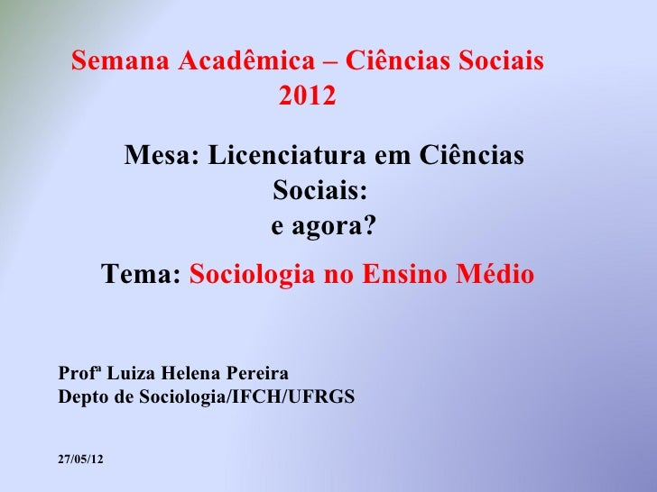 Semana Acadêmica – Ciências Sociais               2012           Mesa: Licenciatura em Ciências                      Socia...