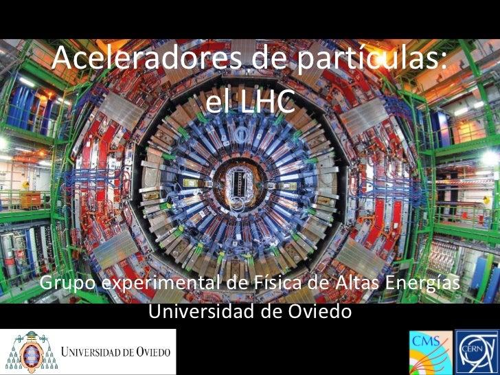 Experiment at the LHC Aceleradores de partículas:          el LHCGrupo experimental de Física de Altas Energías          U...