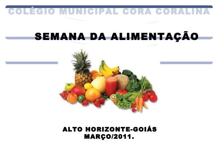 COLÉGIO MUNICIPAL CORA CORALINA SEMANA DA ALIMENTAÇÃO ALTO HORIZONTE-GOIÁS MARÇO/2011.