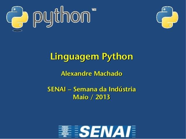 Linguagem PythonLinguagem PythonAlexandre MachadoAlexandre MachadoSENAI – Semana da IndústriaSENAI – Semana da IndústriaMa...