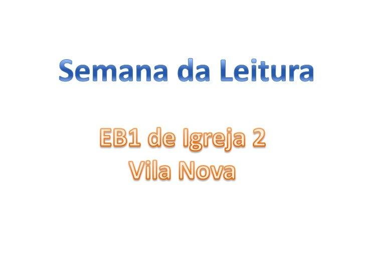 Semana da Leitura<br />EB1 de Igreja 2<br />Vila Nova<br />