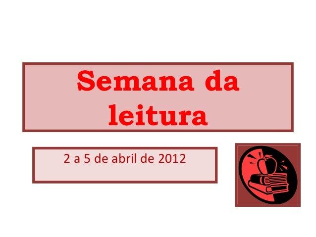 Semana daleitura2 a 5 de abril de 2012