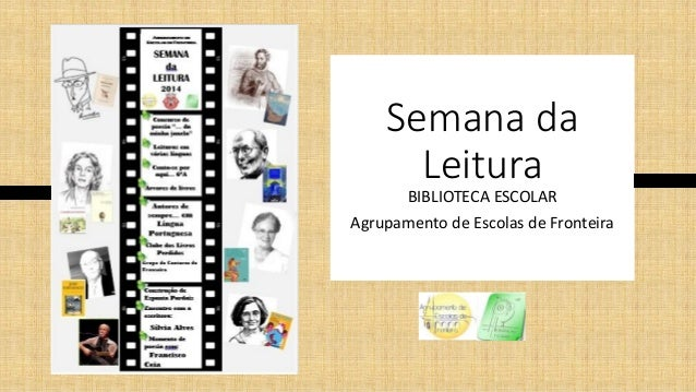 Semana da Leitura BIBLIOTECA ESCOLAR Agrupamento de Escolas de Fronteira