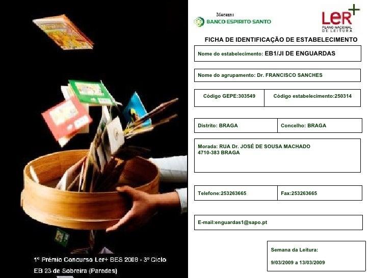 FICHA DE IDENTIFICAÇÃO DE ESTABELECIMENTO  Nome do estabelecimento: EB1/JI DE ENGUARDAS    Nome do agrupamento: Dr. FRANCI...