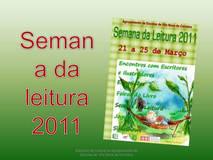 Semana da Leitura no Agrupamento de Escolas de Vila Nova de Cerveira<br />Semana da leitura 2011<br />