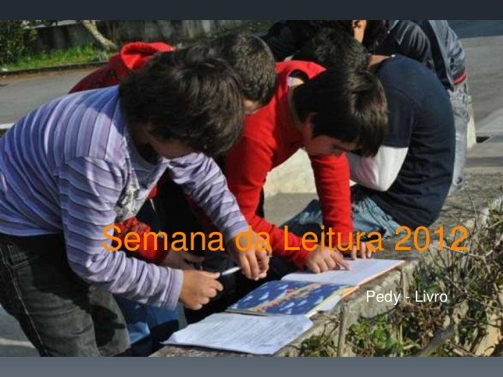 Semana da Leitura 2012               Pedy - Livro