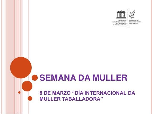 """SEMANA DA MULLER 8 DE MARZO """"DÍA INTERNACIONAL DA MULLER TABALLADORA"""""""