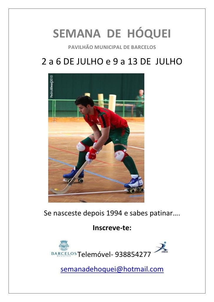 SEMANA DE HÓQUEI       PAVILHÃO MUNICIPAL DE BARCELOS2 a 6 DE JULHO e 9 a 13 DE JULHOSe nasceste depois 1994 e sabes patin...