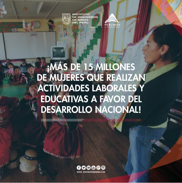 WWW. CONVENCIONMINERA.COM ¡MÁS DE 15 MILLONES DE MUJERES QUE REALIZAN ACTIVIDADES LABORALES Y EDUCATIVAS A FAVOR DEL DESAR...