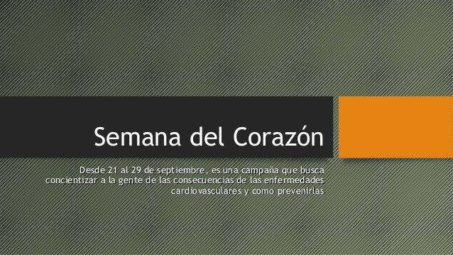 Semana del Corazón Desde 21 al 29 de septiembre, es una campaña que busca concientizar a la gente de las consecuencias de ...
