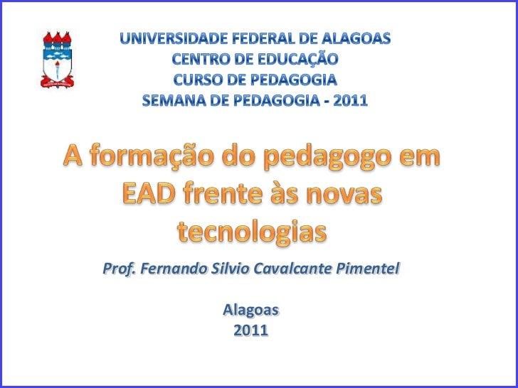 UNIVERSIDADE FEDERAL DE ALAGOAS<br />CENTRO DE EDUCAÇÃO<br />CURSO DE PEDAGOGIA<br />SEMANA DE PEDAGOGIA - 2011<br />A for...