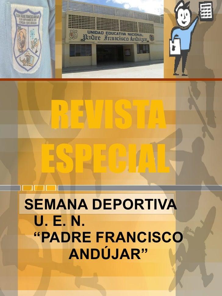 """REVISTA ESPECIAL  SEMANA DEPORTIVA  U. E. N.  """"PADRE FRANCISCO ANDÚJAR"""""""
