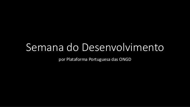 Semana do Desenvolvimento por Plataforma Portuguesa das ONGD