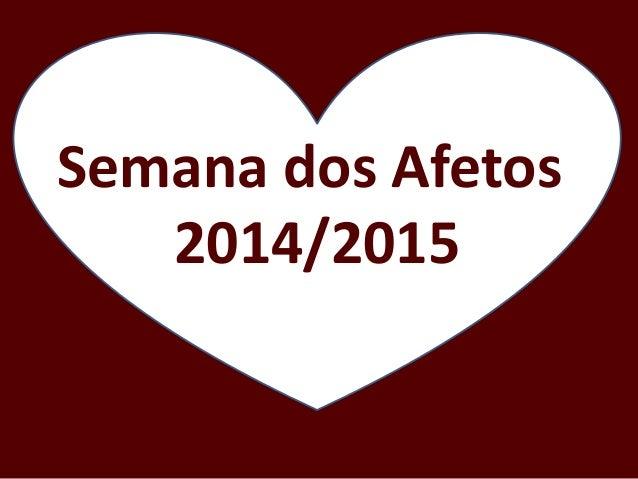 Semana dos Afetos 2014/2015