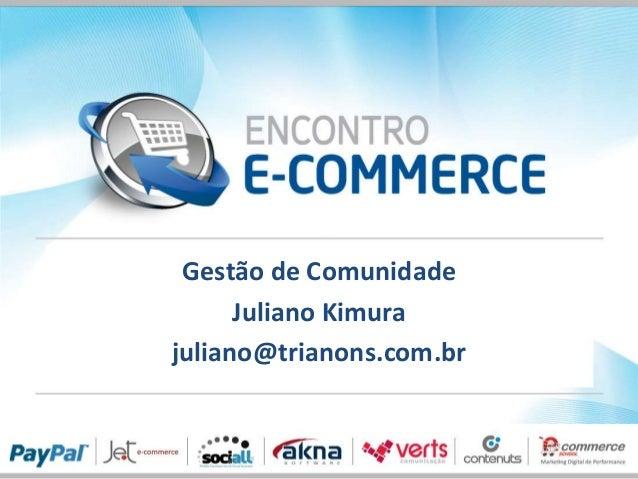 Gestão de Comunidade Juliano Kimura juliano@trianons.com.br