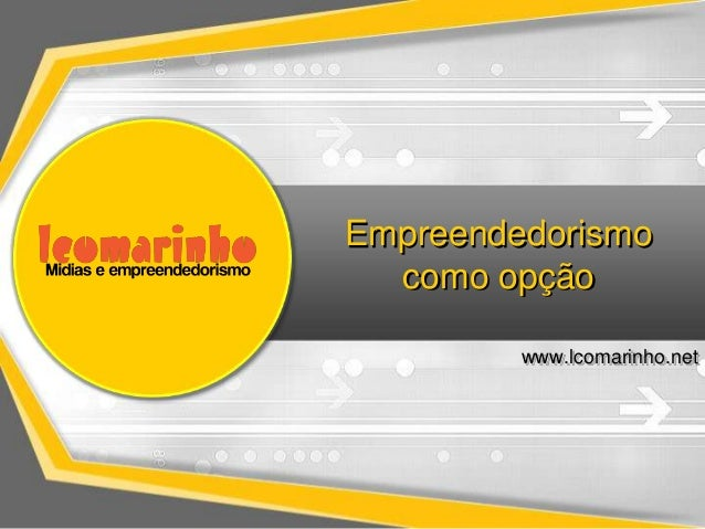 Empreendedorismo como opção www.lcomarinho.net
